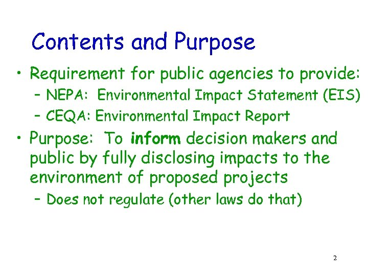 Contents and Purpose • Requirement for public agencies to provide: – NEPA: Environmental Impact