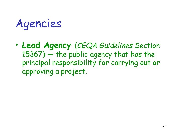 Agencies • Lead Agency (CEQA Guidelines Section 15367) — the public agency that has