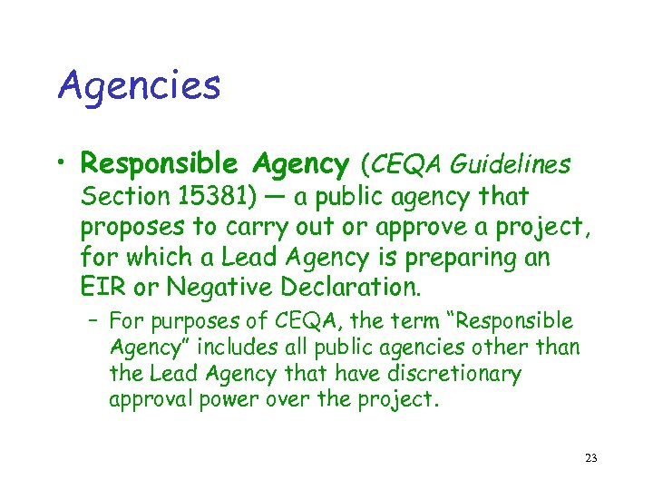 Agencies • Responsible Agency (CEQA Guidelines Section 15381) — a public agency that proposes