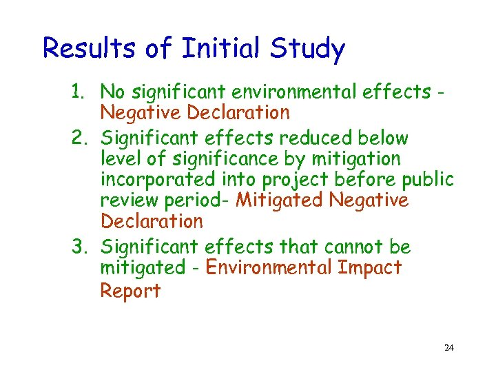 Results of Initial Study 1. No significant environmental effects Negative Declaration 2. Significant effects