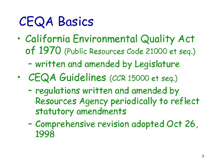 CEQA Basics • California Environmental Quality Act of 1970 (Public Resources Code 21000 et