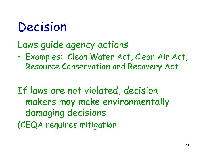 Decision Laws guide agency actions • Examples: Clean Water Act, Clean Air Act, Resource