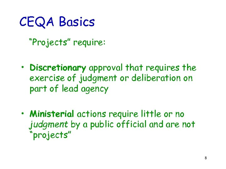 "CEQA Basics ""Projects"" require: • Discretionary approval that requires the exercise of judgment or"