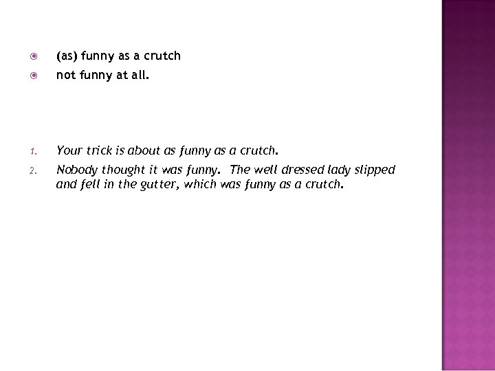 (as) funny as a crutch not funny at all. 1. Your trick is