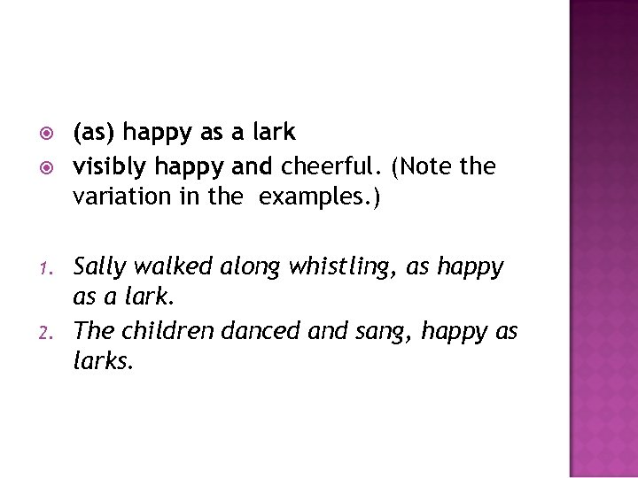 1. 2. (as) happy as a lark visibly happy and cheerful. (Note the