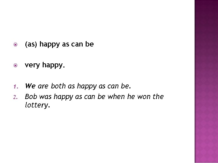 (as) happy as can be very happy. 1. We are both as happy