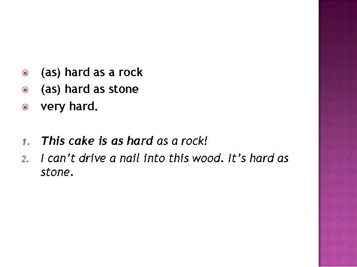 1. 2. (as) hard as a rock (as) hard as stone very hard.