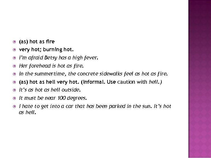 (as) hot as fire very hot; burning hot. I'm afraid Betsy has a