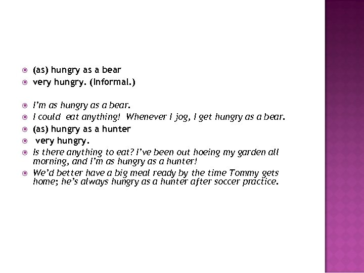 (as) hungry as a bear very hungry. (Informal. ) I'm as hungry as