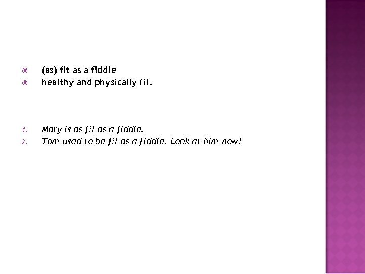 1. 2. (as) fit as a fiddle healthy and physically fit. Mary is