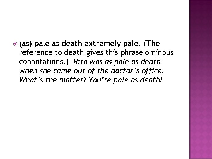 (as) pale as death extremely pale. (The reference to death gives this phrase