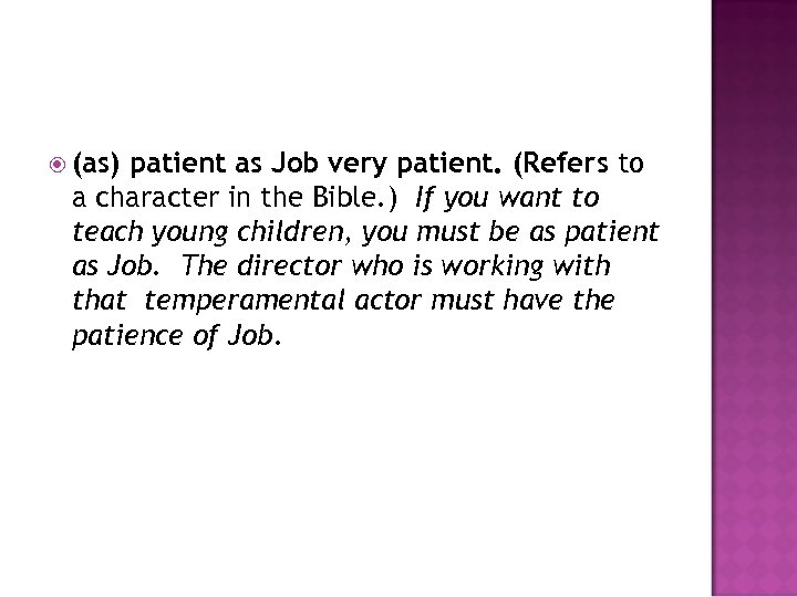 (as) patient as Job very patient. (Refers to a character in the Bible.