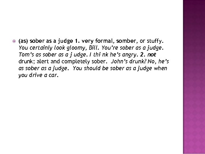 (as) sober as a judge 1. very formal, somber, or stuffy. You certainly