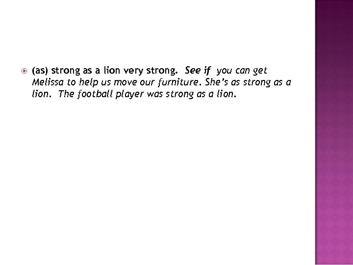 (as) strong as a lion very strong. See if you can get Melissa
