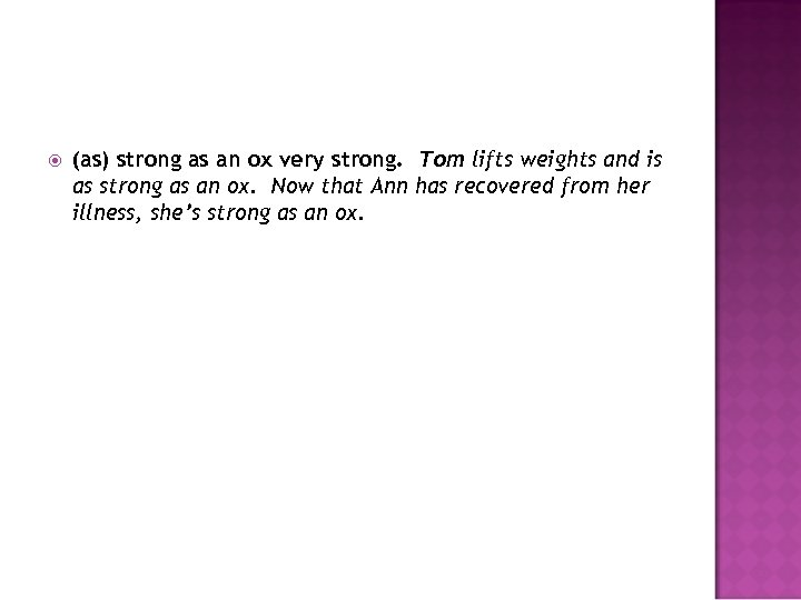 (as) strong as an ox very strong. Tom lifts weights and is as