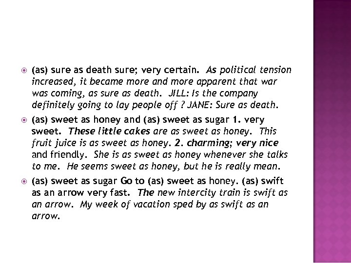 (as) sure as death sure; very certain. As political tension increased, it became
