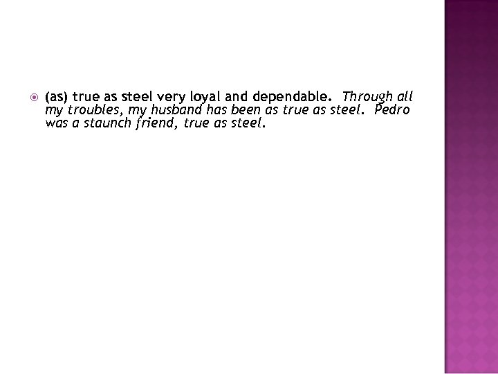 (as) true as steel very loyal and dependable. Through all my troubles, my