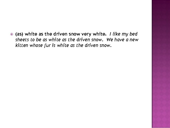 (as) white as the driven snow very white. I like my bed sheets