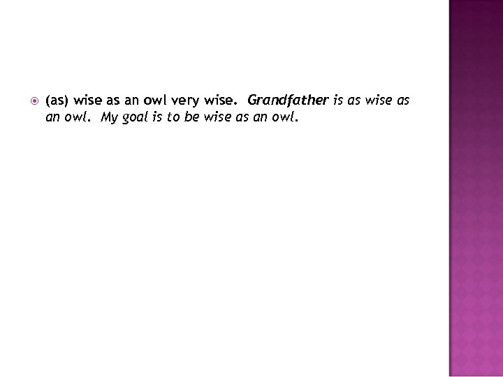 (as) wise as an owl very wise. Grandfather is as wise as an