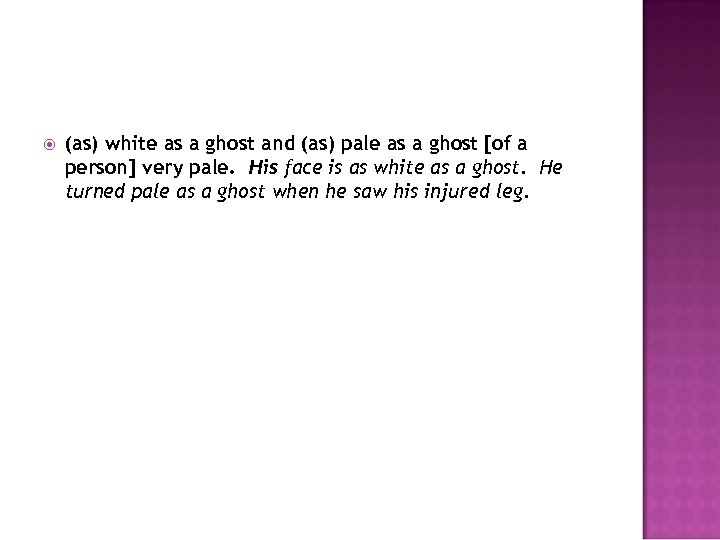 (as) white as a ghost and (as) pale as a ghost [of a