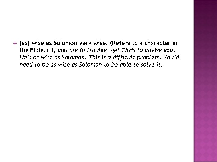 (as) wise as Solomon very wise. (Refers to a character in the Bible.
