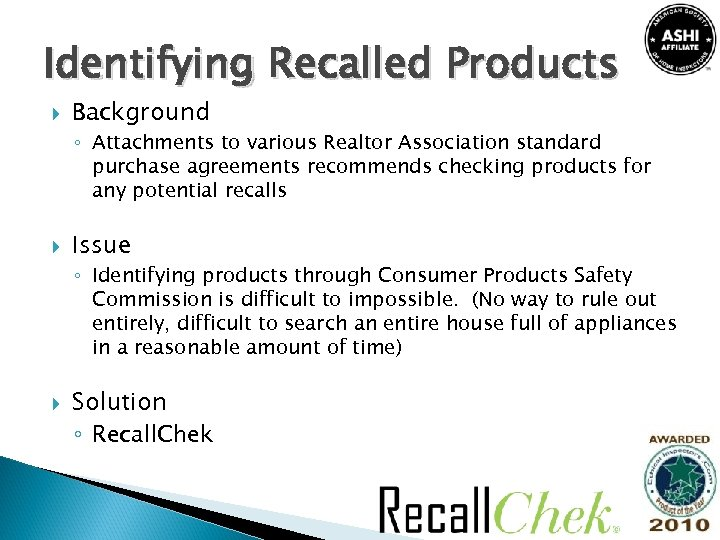 Identifying Recalled Products Background ◦ Attachments to various Realtor Association standard purchase agreements recommends
