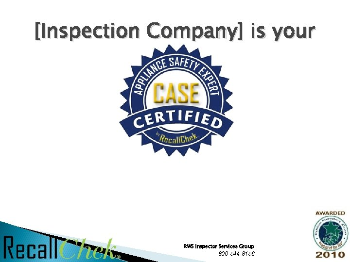 [Inspection Company] is your RWS Inspector Services Group 800 -544 -8156 21