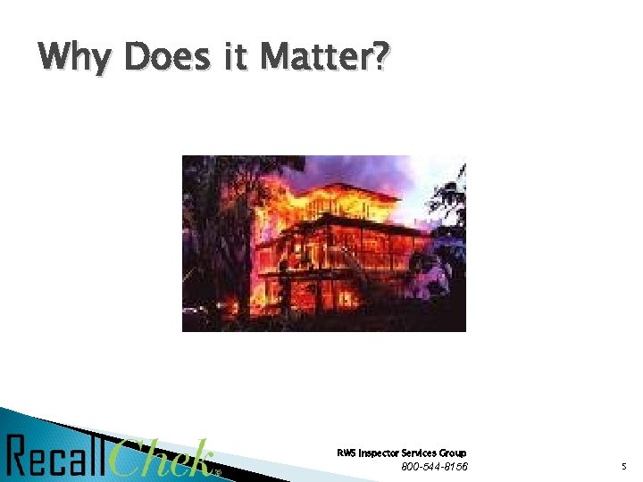 Why Does it Matter? RWS Inspector Services Group 800 -544 -8156 5