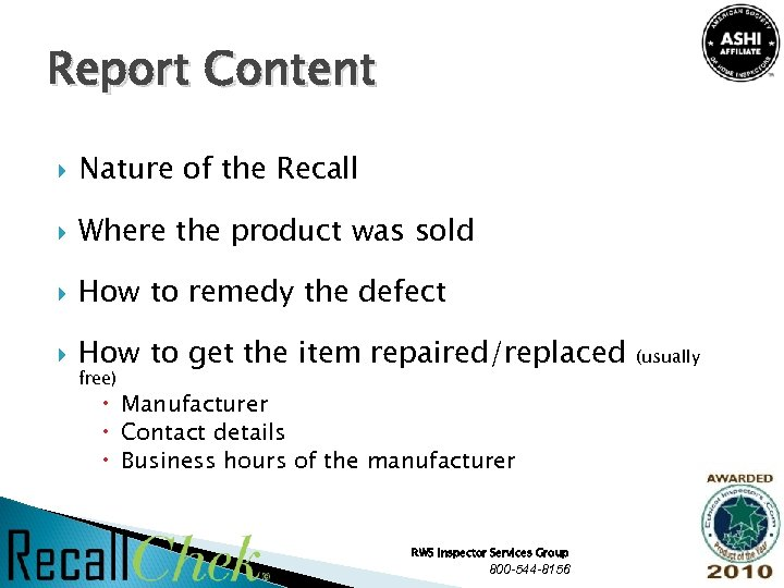 Report Content Nature of the Recall Where the product was sold How to remedy