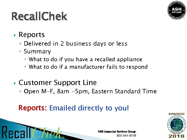 Recall. Chek Reports ◦ Delivered in 2 business days or less ◦ Summary What