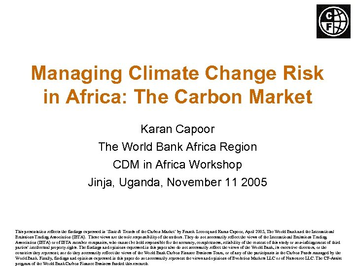 Managing Climate Change Risk in Africa: The Carbon Market Karan Capoor The World Bank