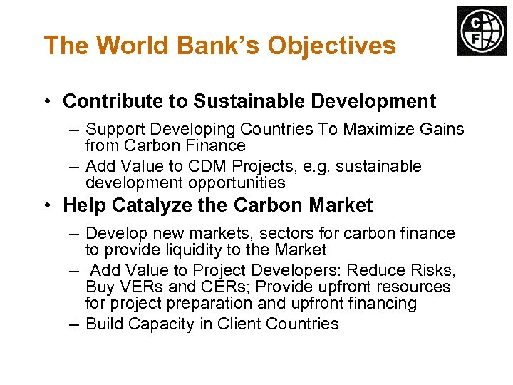 The World Bank's Objectives • Contribute to Sustainable Development – Support Developing Countries To