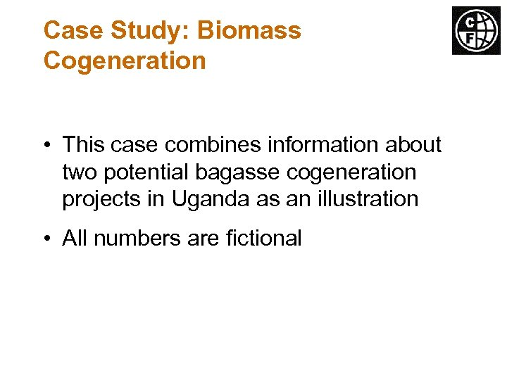 Case Study: Biomass Cogeneration • This case combines information about two potential bagasse cogeneration