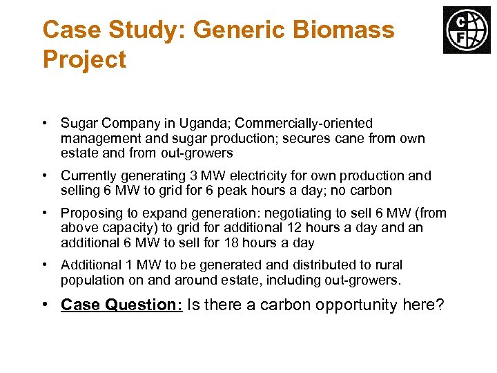 Case Study: Generic Biomass Project • Sugar Company in Uganda; Commercially-oriented management and sugar