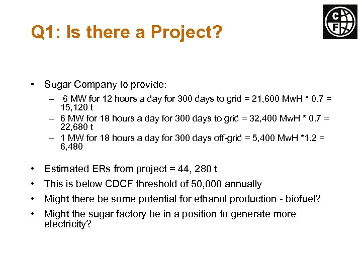 Q 1: Is there a Project? • Sugar Company to provide: – 6 MW