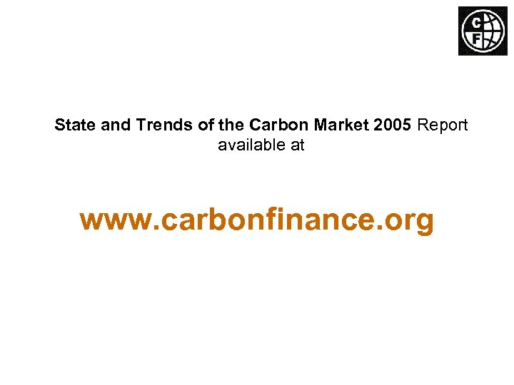 State and Trends of the Carbon Market 2005 Report available at www. carbonfinance. org