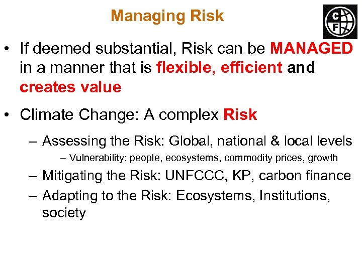 Managing Risk • If deemed substantial, Risk can be MANAGED in a manner that