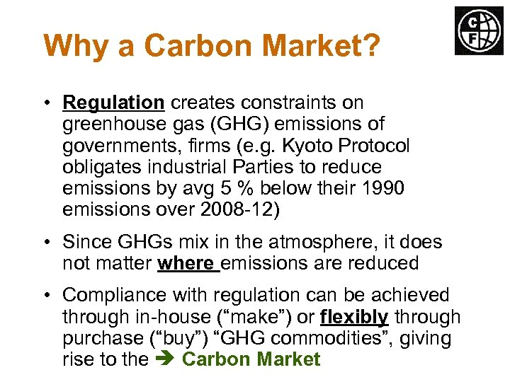 Why a Carbon Market? • Regulation creates constraints on greenhouse gas (GHG) emissions of