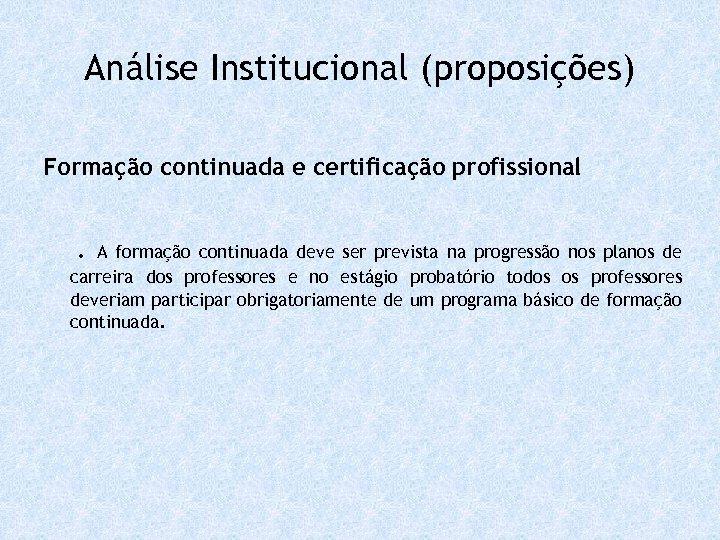 Análise Institucional (proposições) Formação continuada e certificação profissional . A formação continuada deve ser