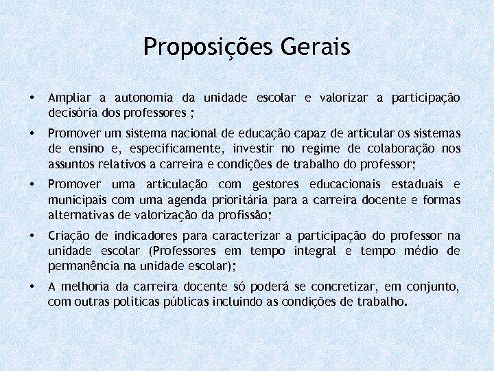 Proposições Gerais • Ampliar a autonomia da unidade escolar e valorizar a participação decisória