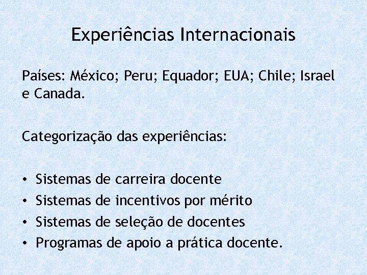 Experiências Internacionais Países: México; Peru; Equador; EUA; Chile; Israel e Canada. Categorização das experiências: