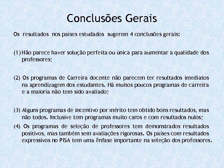 Conclusões Gerais Os resultados nos países estudados sugerem 4 conclusões gerais: (1) Não parece