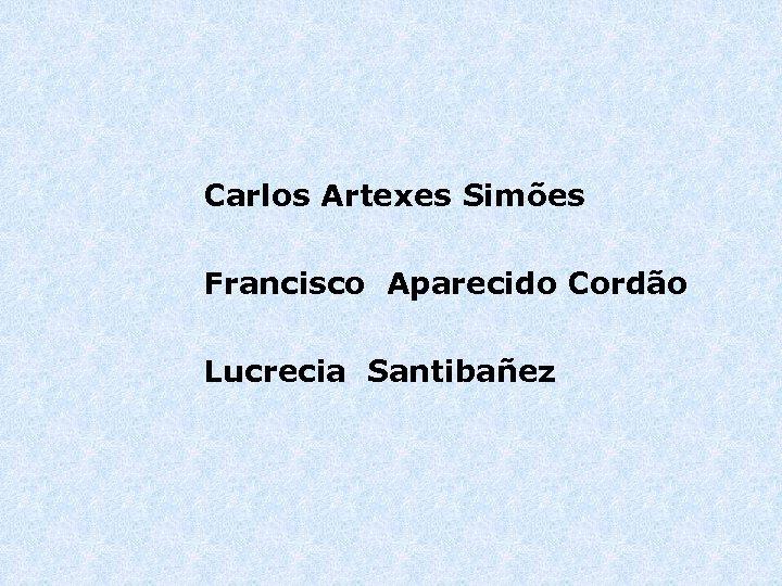 Carlos Artexes Simões Francisco Aparecido Cordão Lucrecia Santibañez