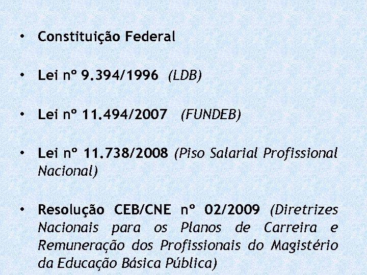 • Constituição Federal • Lei nº 9. 394/1996 (LDB) • Lei nº 11.