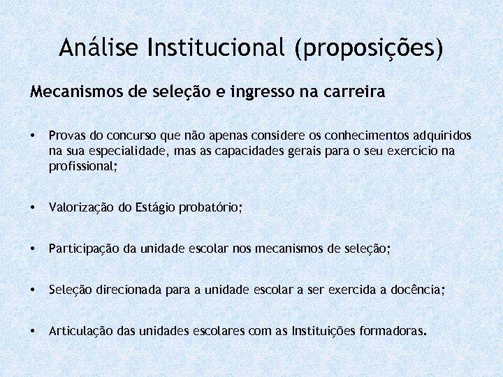 Análise Institucional (proposições) Mecanismos de seleção e ingresso na carreira • Provas do concurso