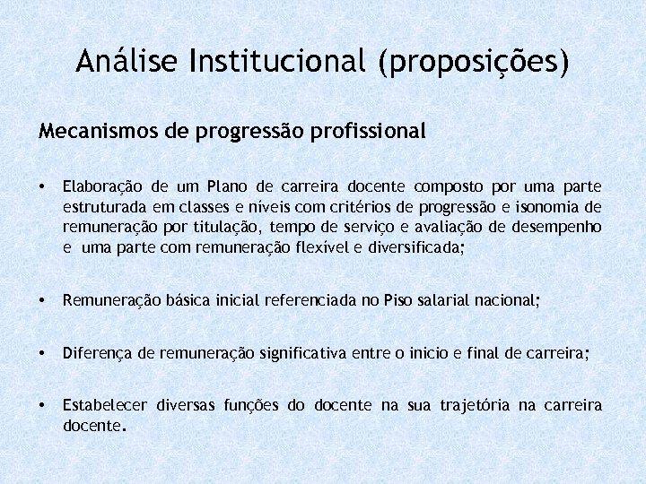 Análise Institucional (proposições) Mecanismos de progressão profissional • Elaboração de um Plano de carreira