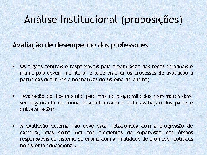 Análise Institucional (proposições) Avaliação de desempenho dos professores • Os órgãos centrais e responsáveis