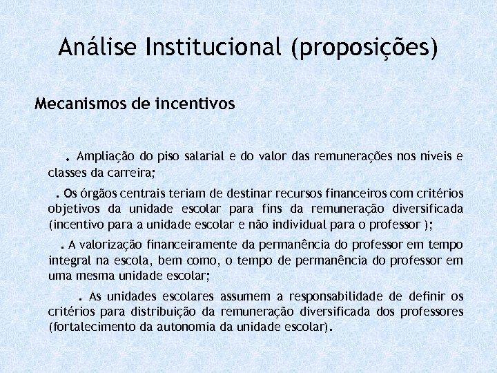 Análise Institucional (proposições) Mecanismos de incentivos. Ampliação do piso salarial e do valor das
