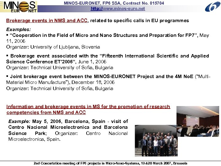 MINOS-EURONET, FP 6 SSA, Contract No. 015704 http: //www. minos-euro. net Brokerage events in