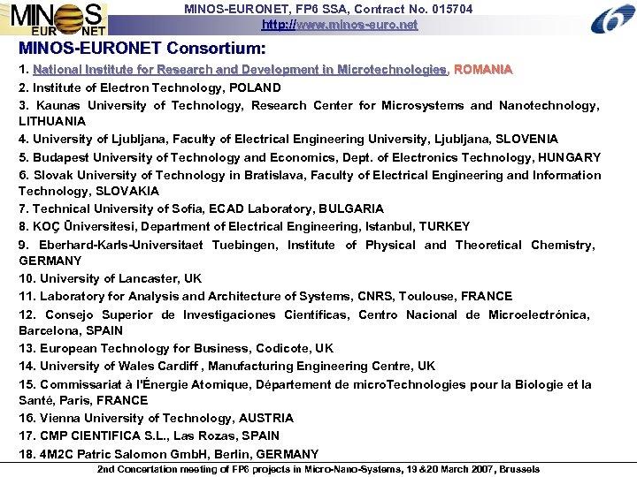 MINOS-EURONET, FP 6 SSA, Contract No. 015704 http: //www. minos-euro. net MINOS-EURONET Consortium: 1.